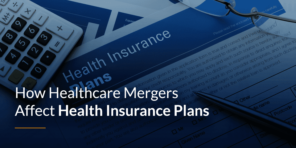 Healthcare Mergers Affect Health Insurance Plans