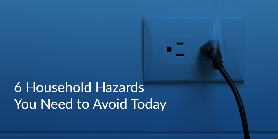 Household Hazards You Need to Avoid Today
