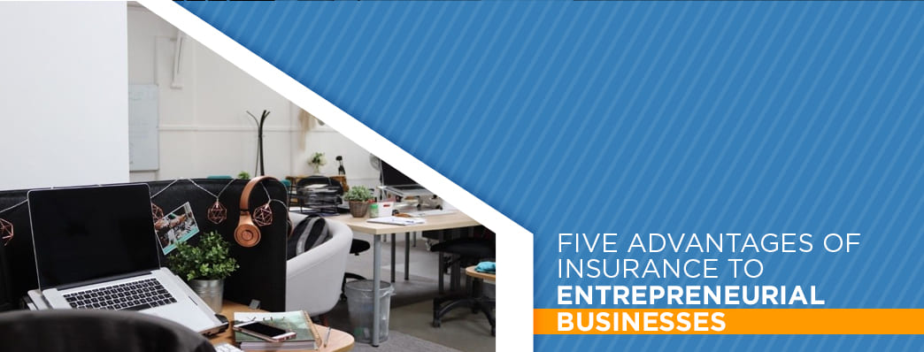 Five Advantages of Insurance to Entrepreneurial Businesses