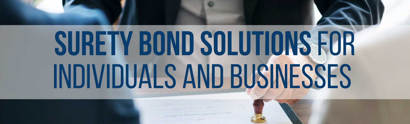 Surety Bond Solutions for Individuals and Businesses